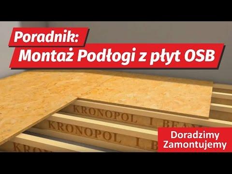 Poradnik instrukcja montażu podłogi z płyt OSB 3 KRONOPOL fachowa animacja remontowa domu mieszkania