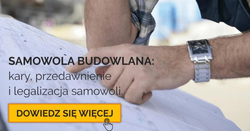 Samowola budowlana: kary, przedawnienie i legalizacja samowoli